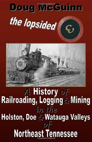 9780557875900: The Lopsided Three: A History of Railroading, Logging and Mining in the Holston, Doe and Watauga Valleys of Northeast Tennessee