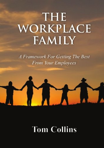 The Workplace Family: A Framework For Getting The Best From Your Employees: Collins, Tom