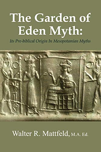 9780557885305: The Garden of Eden Myth: Its Pre-biblical Origin In Mesopotamian Myths