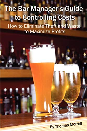 9780557898190: The Bar Manager's Guide To Controlling Costs: How To Eliminate Theft And Waste To Maximize Profits