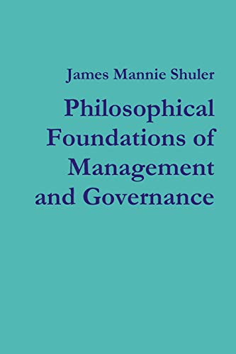 Philosophical Foundations of Management and Governance: James Shuler