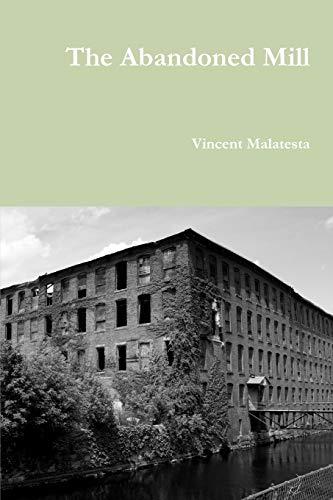 The Abandoned Mill: Vincent Malatesta