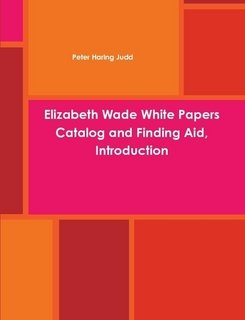 9780557949861: Elizabeth Wade White Papers Catalog and Finding Aid, Introduction
