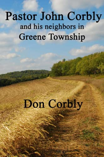 9780557952649: Pastor John Corbly and his neighbors in Greene Township