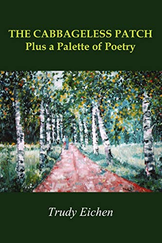 THE CABBAGELESS PATCH Plus a Palette of Poetry: Trudy Eichen