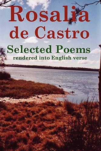 9780557984930: Rosalia de Castro Selected Poems rendered into English verse