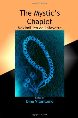 The Mystic's Chaplet: The words of wisdom of Maximillien de Lafayette (9780557989324) by Maximillien De Lafayette