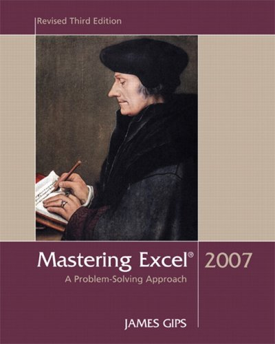 Mastering Excel, 2007: A Problem Solving Approach,: Gips, James