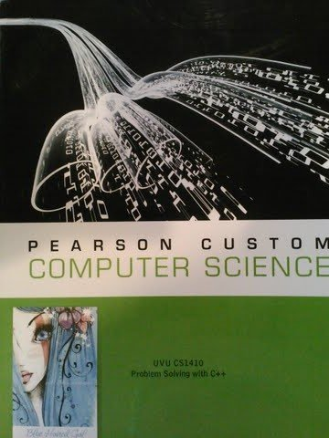 Pearson Custom Computer Science: UVU CS1410 Problem Solving with C++ (Based on 7th Edition): Walter...