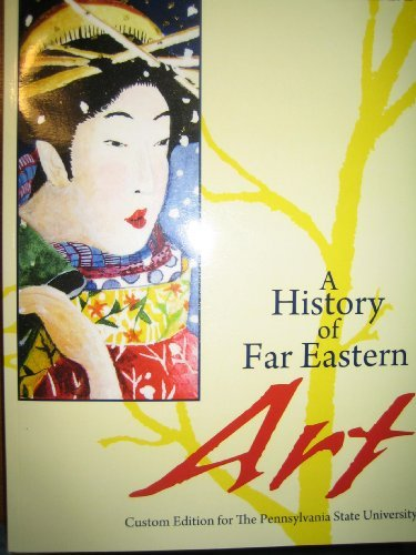 9780558116828: A History of Far Eastern Art: Custom Edition for the Pennsylvania State University