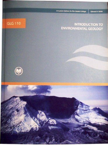 GLG 110 Introduction to Environmental Geology (Custom Edition for Rio Salado College): Edward A. ...