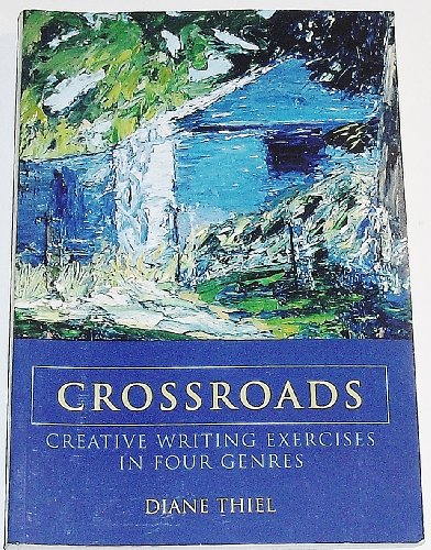 thiel d. (2005). crossroads creative writing exercises in four genres Full unit outline - enrolment exercise and inspiration in creative writing (2nd ed) thiel, d (2005) crossroads: creative writing exercises in four genres.