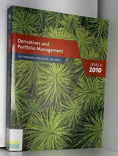 Derivatives and Portfolio Management (2010 Level II Program Curriculum, Volume 6) (Volume 6): CFA ...