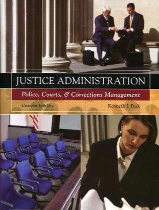 Justice Administration (Police, Courts, & Corrections Management): Kenneth J. Peak