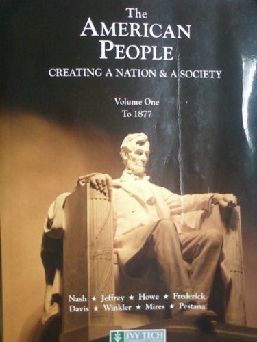The American People: Creating a Nation & a Society: Nash | Jeffrey | Howe | Frederick | Davi