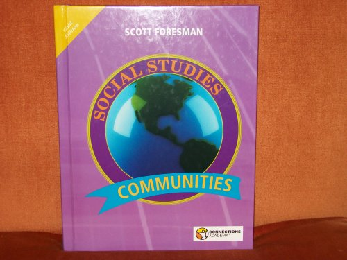 SCOTT FORESMAN SOCIAL STUDIES - GOLD EDITION - COMMUNITIES (CONNECTIONS ACADEMY): BOYD/GAY/GEIGER -...