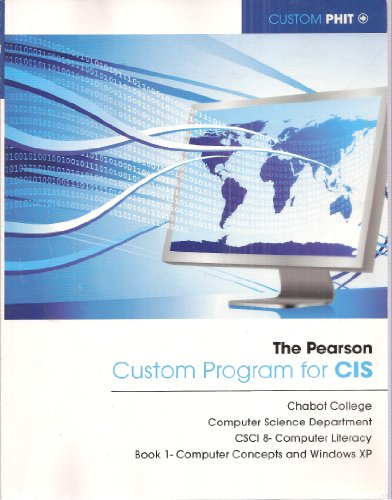 9780558236380: The Pearson Custom Program for CIS: Chabot College Computer Science Department CSCI 8 - Computer Literacy Book 1 - Computer Concepts and Windows XP (Custom PHIT)