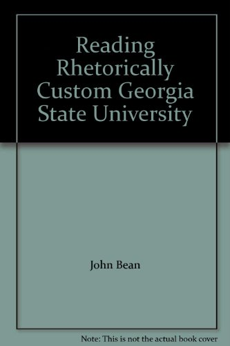Reading Rhetorically Custom Georgia State University: John Bean
