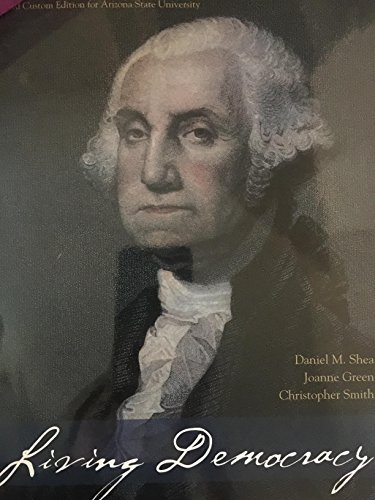 Living Democracy : Third Custom Edition for Arizona State University: Shea / Green / Smith