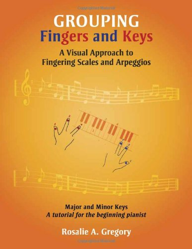9780558389901: Grouping Fingers and Keys: A Visual Approach to Fingering Scales and Arpeggios