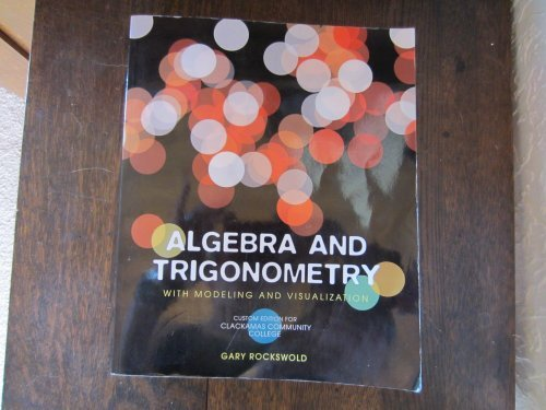 9780558390051: Algebra and Trigonometry with Modeling and Visualization Custom Edition for Clackamas Community College