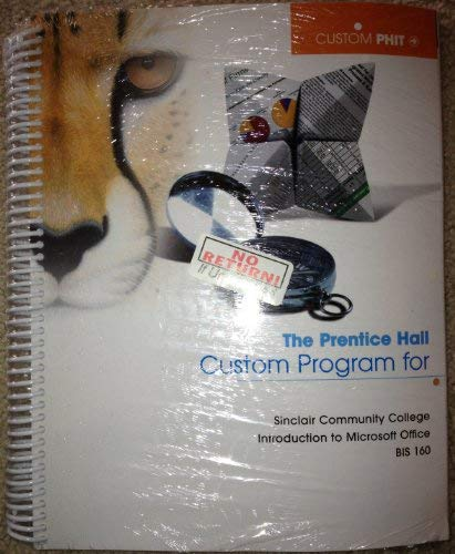 Sinclair Community College Introduction to Microsoft Office, BIS 160, the Prentice Hall Custom ...