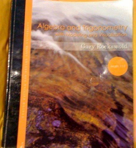 Algebra & Trigonometry with Modeling & Visualization: Gary Rockswold