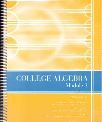 College Algebra Module 3 (Selected Material from: Margaret L. Lial,