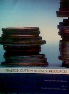 Quantitative Methods in Business (Pearson Custom Business Resources GBS 220 Chandler Gilbert ...