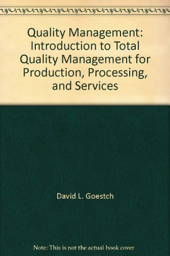 Quality Management: Introduction to Total Quality Management: David L. Goestch;