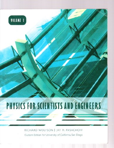 Physics for Scientists and Engineers Volume 1 Custom Edition for University of California, San Diego by Richard Wolfson (2009-05-03) (9780558564926) by Richard Wolfson;Jay Pasachoff