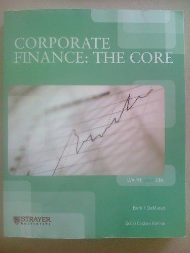 Corporate Finance: The Core (Custom for Strayer: Jonathan Berk and