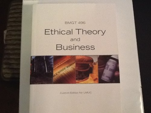 Ethical Theory and Business Custom Edition for: Norman E. Bowie,