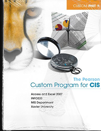 The Pearson Custom Program for CIS, Access and Excel 2007, INFO220, MIS Dept Xavier University: ...