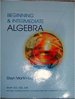 Beginning & Intermediate Algebra (Custom Edition for: Elayn Martin-Gay