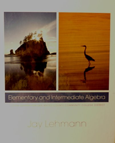 Elementary and intermediate algebra (elementary and intermediate: Jay Lehmann