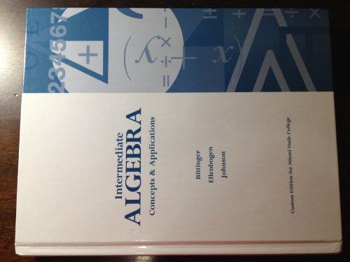 Intermediate Algebra Concepts & Applications (Custom Edition: Bittinger Ellenbogen Johnson