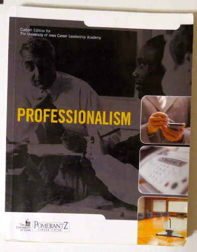 PROFESSIONALISM CUSTOM EDITION FOR THE UNIVERSITY OF IOWA CAREER LEADERSHIP ACADEMY: S.B. BOLT, ...