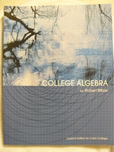 College Algebra (Custom Edition for Collin College): Blitzer, Robert