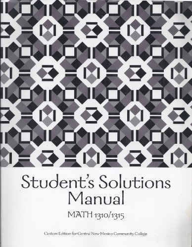 Student's Solutions Manual Math 1310/1315 (Custom Edition for Central New Mexico ...