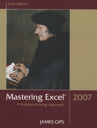Mastering Excel 2007: A Problem-Solving Approach: Gips, James