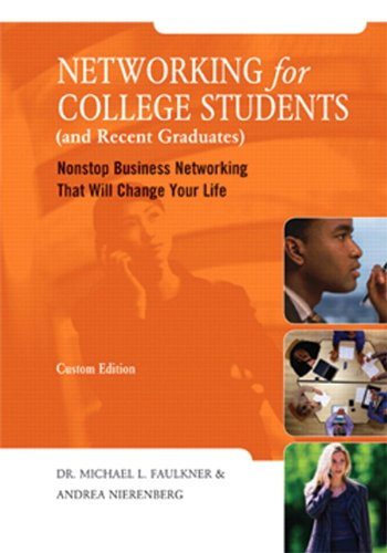9780558856878: Networking For College Students (and Recent Graduates): Nonstop Business Networking That Will Change Your Life