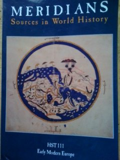 Meridians Sources in World History HST 111 Early Modern Europe Custom Edition Syracuse University: ...