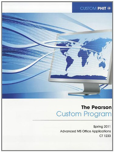9780558900441: The Pearson Custom Program: Spring 2011 Advanced MS Office Applications CT 1233 (Custom Phit)