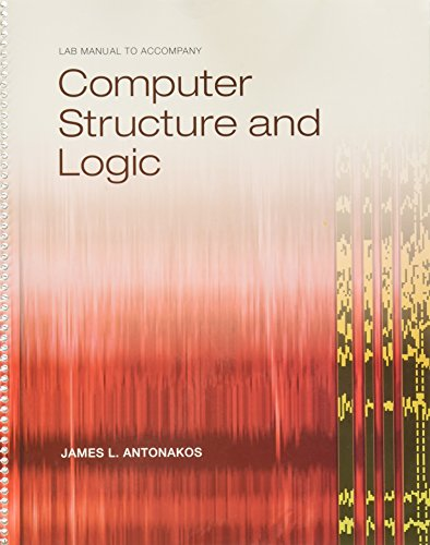 Lab Manual to Accompany Computer Structure and: James L. Antonakos