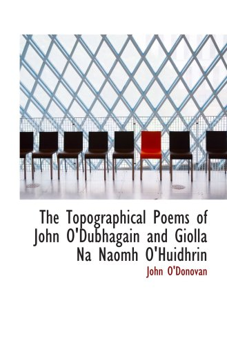 The Topographical Poems of John O'Dubhagain and Giolla Na Naomh O'Huidhrin (0559009771) by John O'Donovan