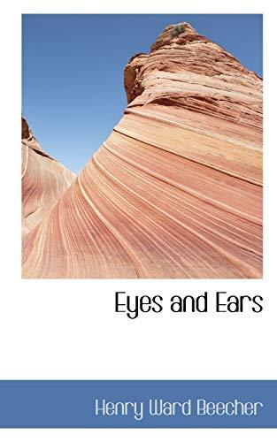Eyes and Ears (Paperback): Henry Ward Beecher