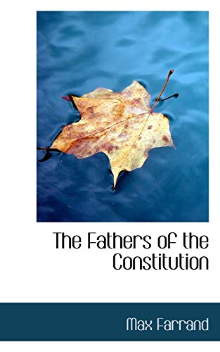 The Fathers of the Constitution: Farrand