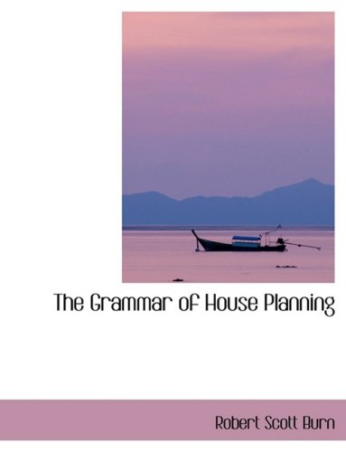 9780559031335: The Grammar of House Planning (Large Print Edition)