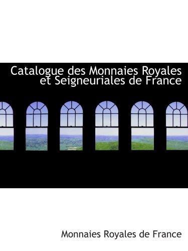 9780559050404: Catalogue des Monnaies Royales et Seigneuriales de France